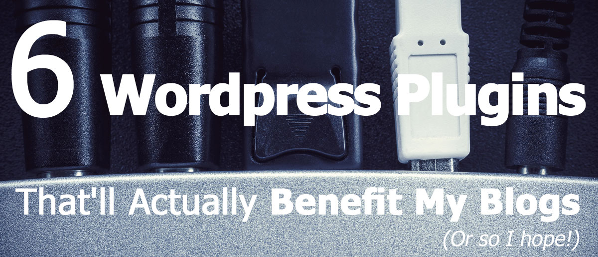 6 WP plugins that will benefit my blogs