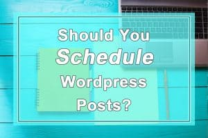 Should you schedule WordPress posts?